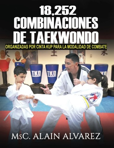 18,252 Combinaciones de Taekwondo: organizadas por cinta para la modalidad de combate: Volume 1