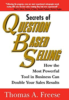 Secrets of Question-Based Selling: How the Most Powerful Tool in Business Can Double Your Sales Results de [Freese, Thomas]