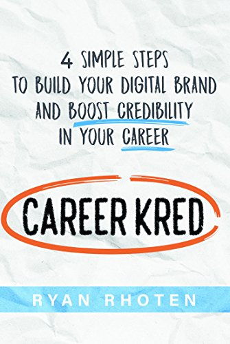 CareerKred: 4 Simple Steps to Build Your Digital Brand and Boost Credibility in Your Career (English Edition) por Ryan Rhoten
