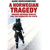 A Norwegian Tragedy: Anders Behring Breivik and the Massacre on Utøya
