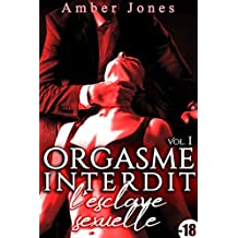 ORGASME INTERDIT: L'Esclave Sexuelle (Vol. 1): (Roman Adulte, Suspense, Bad Boy, Suspense, Histoire Adulte Érotique)