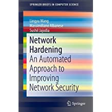 Network Hardening: An Automated Approach to Improving Network Security (SpringerBriefs in Computer Science) by Wang, Lingyu, Albanese, Massimiliano, Jajodia, Sushil (2014) Paperback