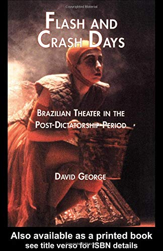 Flash and Crash Days: Brazilian Theater in the Post-Dictatorship Period (Latin American Studies)
