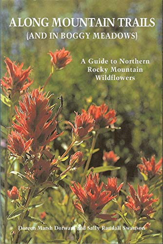 Along mountain trails (and in boggy meadows): A guide to Northern Rocky Mountain wildflowers & berries