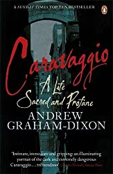 Caravaggio: A Life Sacred and Profane by Andrew Graham-Dixon (22-Jun-2011) Paperback