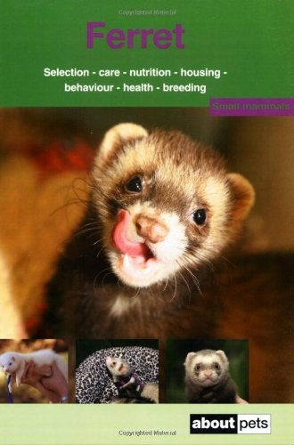 Ferret: Pet Guides: A Guide to Selection, Housing, Care, Nutrition, Behaviour, Health, Breeding, Species and Colours (About Pets) by About Pets (2010-03-24)