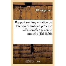 Rapport sur l'organisation de l'action catholique présenté à l'assemblée générale annuelle du Bureau: diocésain des oeuvres catholiques, tenue à Angoulême, le 11 octobre 1876