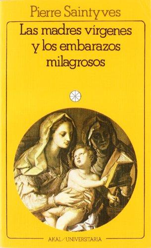 Madres Virgenes y Los Embarazos Milagrosos por Pierre Saintyves