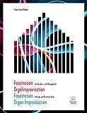 Faszination Orgelimprovisation / Fascination Organ Improvisation. Ein Studien- und Übungsbuch / A Study and Practice Boo