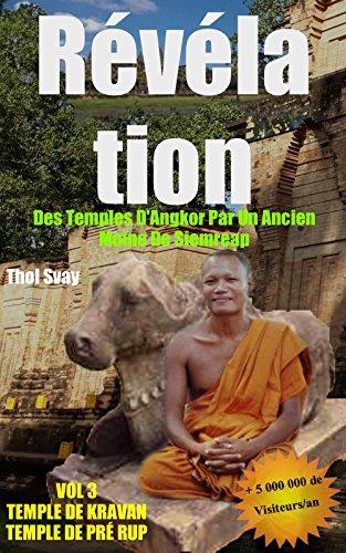 Révélation Des Temples D'Angkor Par Un Ancien Moine De Siemreap: Vol.3 TEMPLE DE KRAVAN TEMPLE DE  PRÈ RUP (Les temples khmers) par Thol SVAY