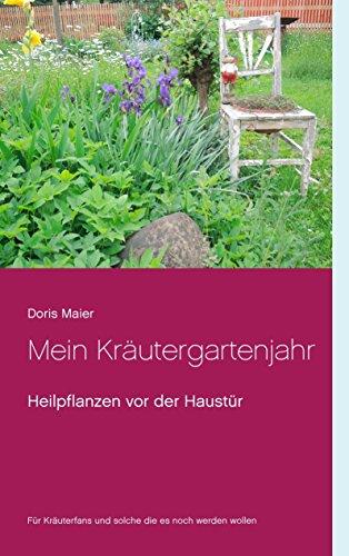 Mein Kräutergartenjahr: Heilpflanzen vor der Haustür
