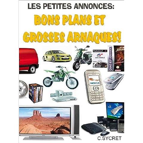 Les Petites Annonces, Bons Plans Et Grosses Arnaques! (French Edition)