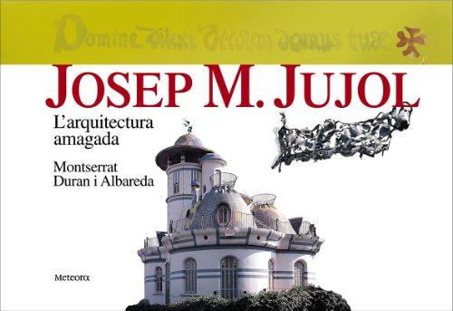 Josep M.Jujol.L'Arquitectura Amagada (Vides i llegats) por Montserrat Duran i Albareda