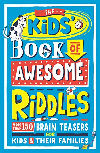 The Kids' Book of Awesome Riddles: More than 150 brain teasers for kids and their families