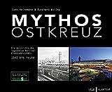 Mythos Ostkreuz: Die Geschichte des legendären Berliner Eisenbahnknotens. 1842 bis heute - Sven Heinemann, Burkhard Wollny