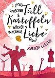 Zwischen Tüll & Kartoffeln wächst manchmal Liebe von Svenja Lassen
