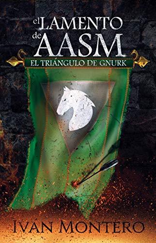El Lamento de Aasm: El Triángulo de Gnurk por Iván Montero Arias