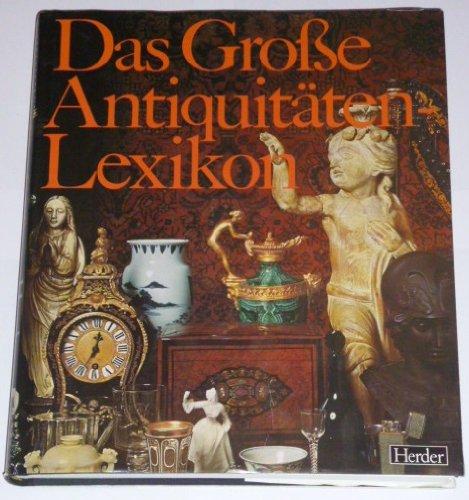 Das Große Antiquitäten - Lexikon. 4500 Sachbegriffe und biographische Artikel