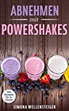 Abnehmen: Abnehmen mit Powershakes! Mit leckeren Rezepten für deinen Powershake und Powerriegel