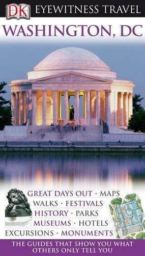 Eyewitness Travel Guides Washington DC: Great days out / Maps / Walks / Festivals / History / Parks...