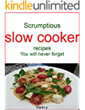 Scrumptious slow cooker recipes you will never forget (English Edition)