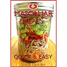 Mason Jar Meals: 30 Quick Easy Recipes for Meals to Go in a Jar (English Edition)