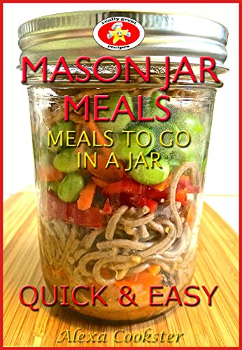 Mason Jar Meals 30 Quick Easy Recipes For Meals To Go In A Jar