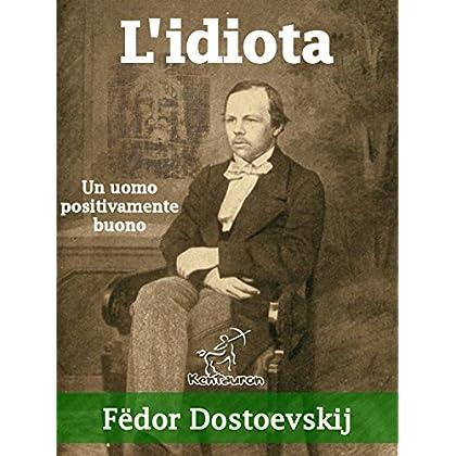 """L'idiota (""""Un Uomo Positivamente Buono"""")"""