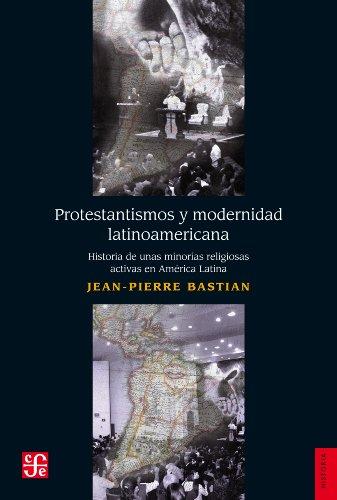 Protestantismos y modernidad latinoamerican. Historia de unas minorías religiosas activas en América Latina