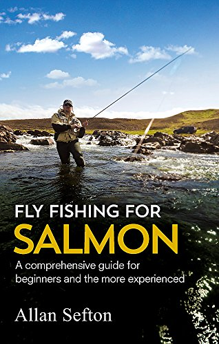 Fly Fishing For Salmon: Comprehensive guidance for beginners and the more experienced (Painted Smile) por Allan Sefton