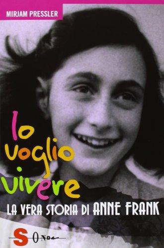 Io voglio vivere. La vera storia di Anne Frank