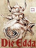 Die Edda - Göttersagen, Heldenlieder und die Erzählungen der Skalda: Die nordische Mythologie der Germanen [Illustrierte Ausgabe]