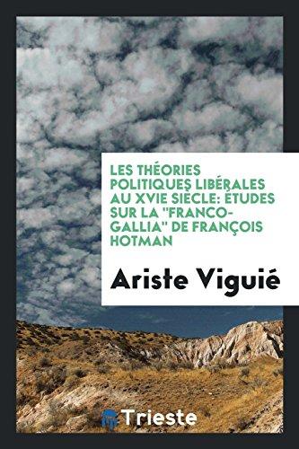 """Les Théories Politiques Libérales au XVIe Siècle: Études sur la """"Franco-Gallia"""" de François Hotman"""