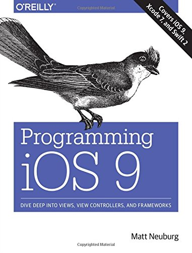 Programming iOS 9: Dive Deep into Views, View Controllers, and Frameworks por Matt Neuburg