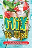 Mix it Up!: Mocktail Recipes – Virgin Cocktails to Get the Party Rockin'