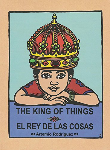 The King of Things/El Rey de las Cosas por Artemio Rodriguez