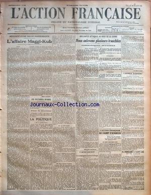 ACTION FRANCAISE (L') [No 225] du 12/08/1916 - NECESSITE D'UNE PRESSE INDEPENDANTE - L'AFFAIRE MAGGI=KUB PAR LEON DAUDET LES VICTOIRES RUSSES - PRISE DE STANISLAU LA POLITIQUE - OU LA NATION ECOPE - SUR LE DOS DE LA FRANCE - UN CERCLE VICIEUX - ECRAN OFFICIEUX - LE FACTEUR POLITIQUE - LA LUTTE CIVILE - POUR TENTER L'HOMME - LES COUPABLES A L'OEUVRE PAR CHARLES MAURRAS BRILLANTES ATTAQUES AU NORD DE LA SOMME - NOUS ENLEVONS PLUSIEURS TRANCHEES - COMMUNIQUES OFFICIELS CASEMENT ET LES CAMPAGNES CO