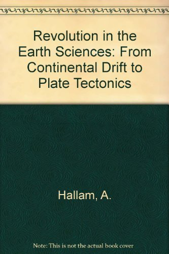 A Revolution in Earth Sciences: From Continental Drift to Plate Tectonics by Hallam, Anthony (1975) Paperback