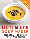 Ultimate Soup Maker: More than 100 simple, nutritious recipes