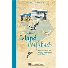 Reiseführer Island: Der kleine Island Verführer. Impressionen von der Insel der Vulkane, Geysire und unberührter Natur. Ein Reiselesebuch über die Polarkreis Insel für den perfekten Urlaub.