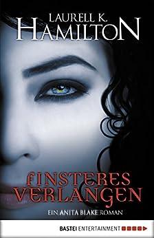 Finsteres Verlangen: Ein Anita Blake Roman (Vampire Hunter 13) von [Hamilton, Laurell K.]
