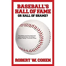 Baseball's Hall of Fame or Hall of Shame? by Robert W Cohen (2009-06-16)