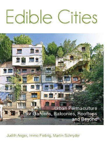 Edible Cities: Urban Permaculture for Gardens, Balconies, Rooftops, and Beyond by Judith Anger (2013-12-15)