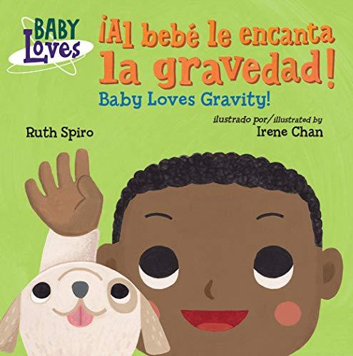 ¡al Bebé Le Encanta La Gravedad! / Baby Loves Gravity! (Baby Loves Science) por Ruth Spiro