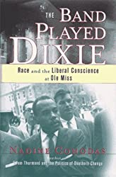 The Band Played Dixie: Race and the Liberal Conscience at Ole Miss by Nadine Cohodas (1997-05-05)