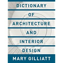 Dictionary of Architecture and Interior Design: Essential Terms for the Home (English Edition)