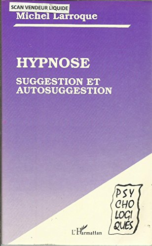 Hypnose, suggestion et autosuggestion. 1993. Broché. 172 pages. (Hypnose, Psychologie, Psychiatrie) par LARROQUE Michel