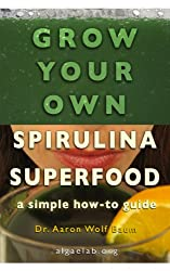 Grow Your Own Spirulina Superfood: A Simple How-To Guide (English Edition)