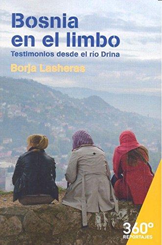 Bosnia en el limbo. Testimonios desde el rio Drina (Reportajes 360) por Borja Lasheras