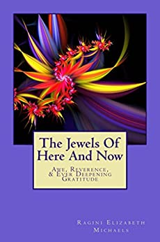 The Jewels Of Here And Now by [Michaels, Ragini]